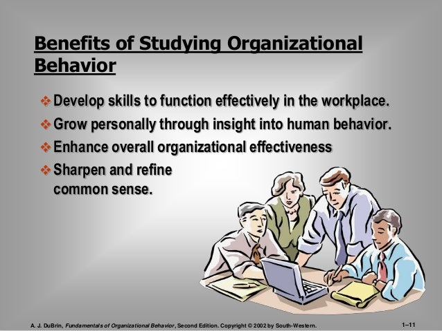 Benefits of Studying Organizational  Behavior   Develop skills to function effectively in the workplace.   Grow personal...