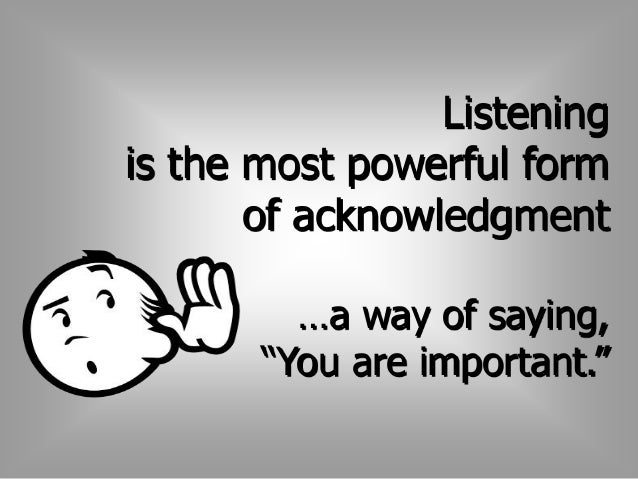 Listening is CRITICAL  in conflict resolution  …much conflict comes from the  need to be heard. Successful  resolution dep...