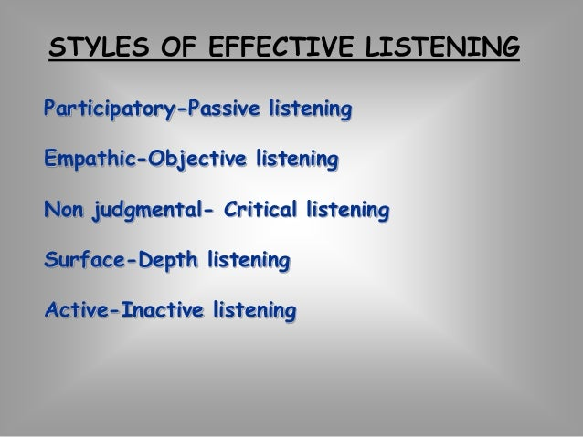 Non judgmental- Critical listening  Listen with open mind  Avoid distorting messages  Avoid filtering out unpleasant or  u...