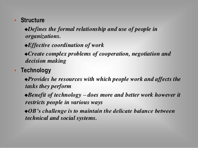 • Structure  Defines the formal relationship and use of people in  organizations.  Effective coordination of work  Crea...