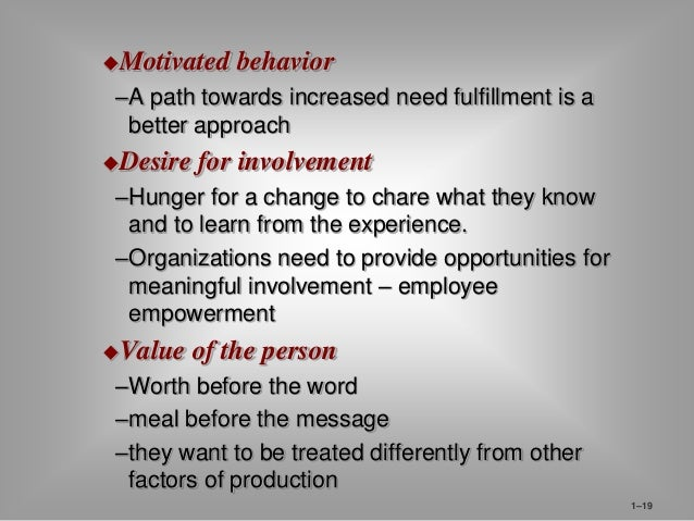 Motivated behavior  –A path towards increased need fulfillment is a  better approach  Desire for involvement  –Hunger fo...