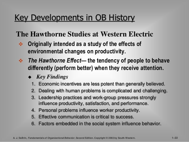 Key Developments in OB History  The Hawthorne Studies at Western Electric   Originally intended as a study of the effects...