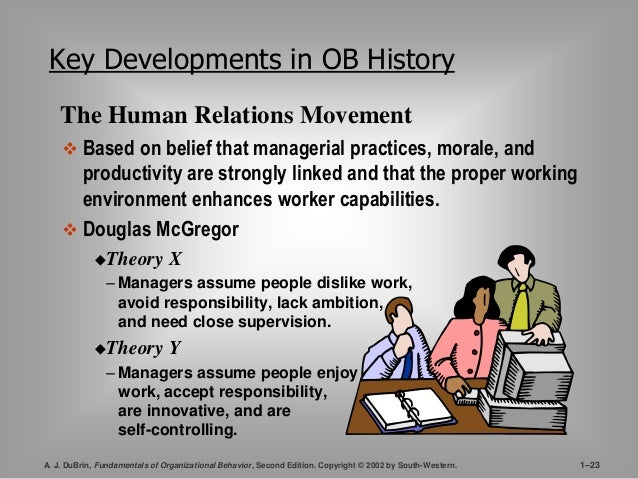 Key Developments in OB History  The Human Relations Movement   Based on belief that managerial practices, morale, and  pr...