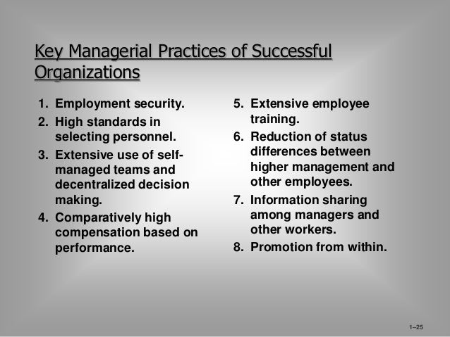 1–25  Key Managerial Practices of Successful  Organizations  1. Employment security.  2. High standards in  selecting pers...