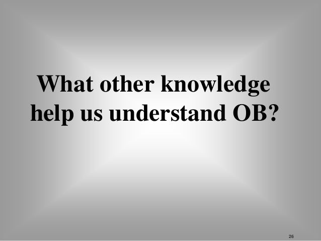 26  What other knowledge  help us understand OB?