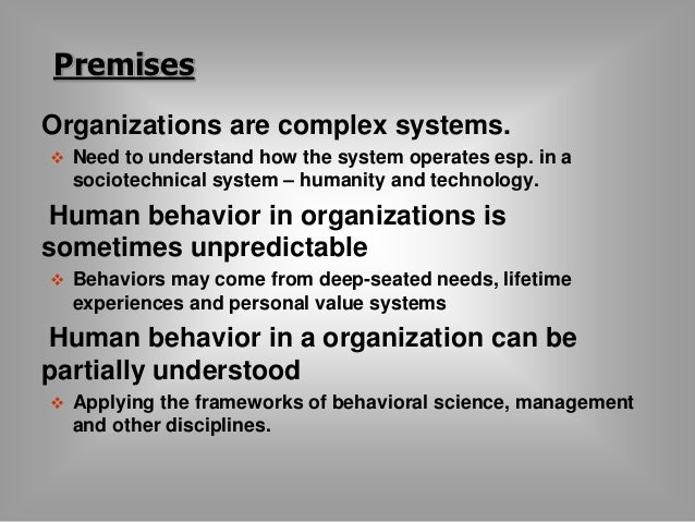 Premises  Organizations are complex systems.   Need to understand how the system operates esp. in a  sociotechnical syste...