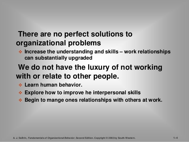 There are no perfect solutions to  organizational problems   Increase the understanding and skills – work relationships  ...