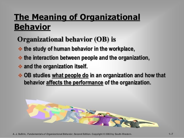 The Meaning of Organizational  Behavior  Organizational behavior (OB) is   the study of human behavior in the workplace, ...