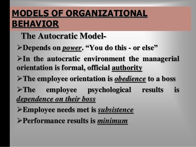 MODELS OF ORGANIZATIONAL  BEHAVIOR  The System Model -  Depends on trust, community and meaning  the managerial orientat...