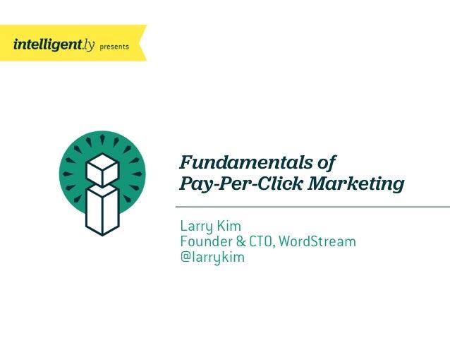 Fundamentals ofPay-Per-Click MarketingLarry KimFounder & CTO, WordStream@larrykim