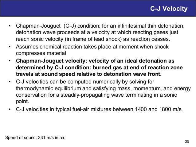 C-J Velocity • Chapman-Jouguet (C-J) condition: for an infinitesimal thin detonation, detonation wave proceeds at a veloc...