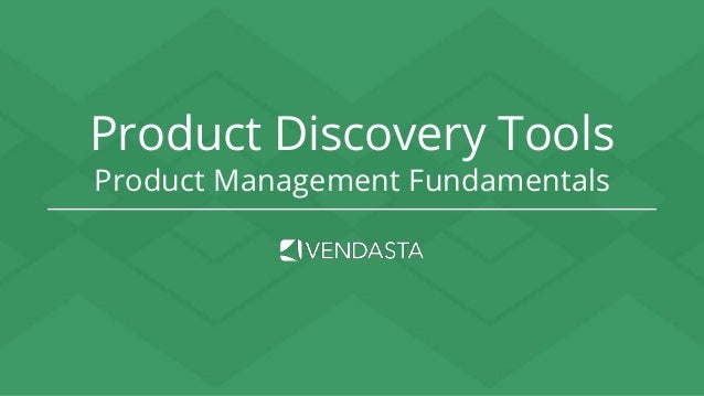 Fundamentals of Product Management: Product Discovery Tools