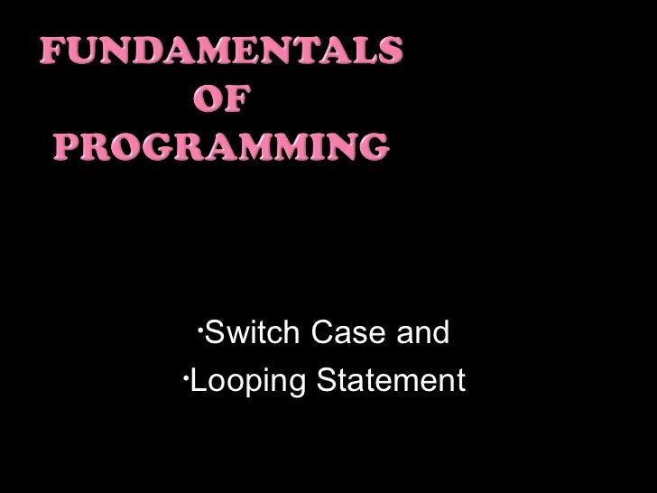 •Switch Case and•Looping Statement