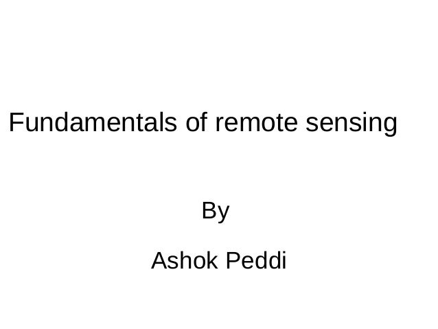 Fundamentals of remote sensing              By          Ashok Peddi