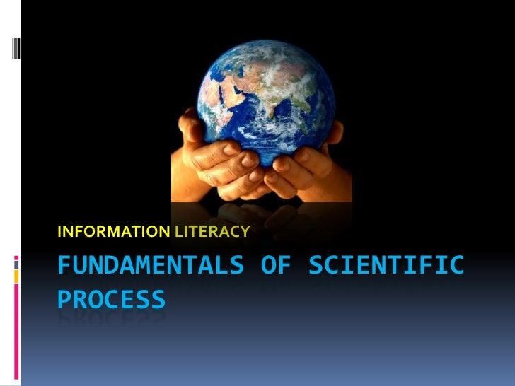 INFORMATION LITERACY<br />Fundamentals of Scientific Process<br />
