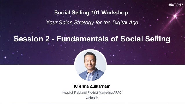 Krishna Zulkarnain Head of Field and Product Marketing APAC LinkedIn Session 2 - Fundamentals of Social Selling #inTC17 So...