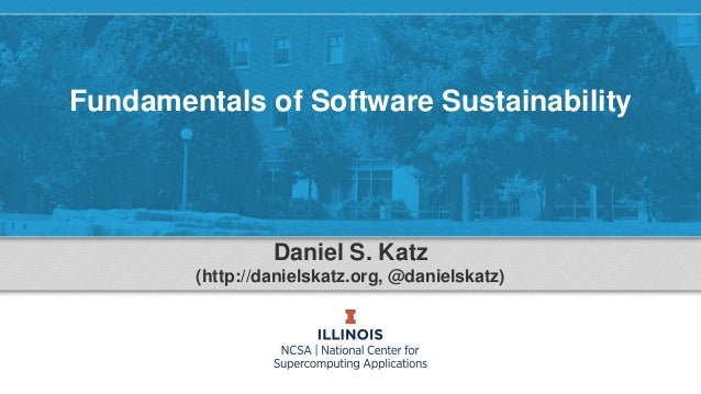 Fundamentals of Software Sustainability Daniel S. Katz (http://danielskatz.org, @danielskatz)