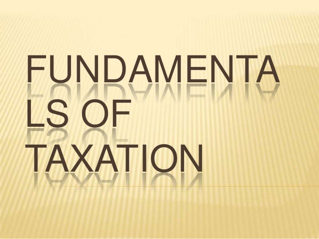 FUNDAMENTA LS OF TAXATION