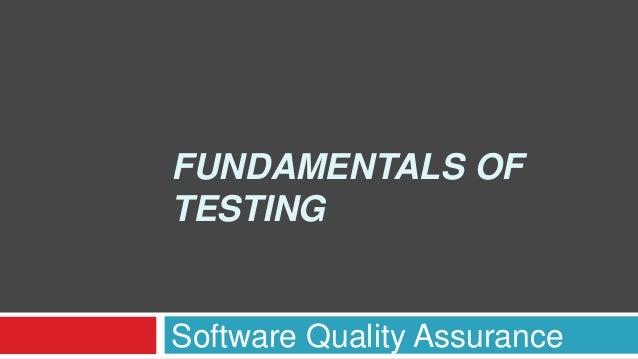 Software Quality Assurance FUNDAMENTALS OF TESTING