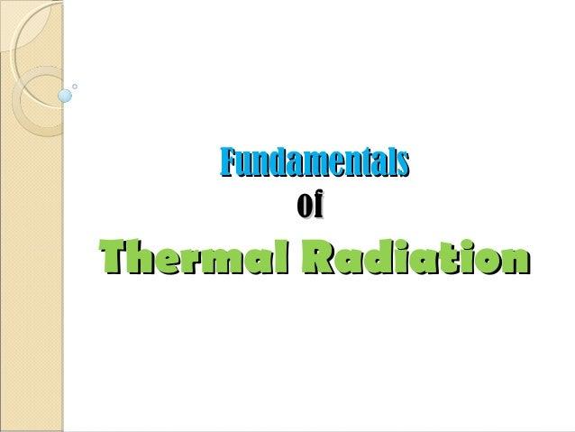 FundamentalsFundamentals ofof Thermal RadiationThermal Radiation