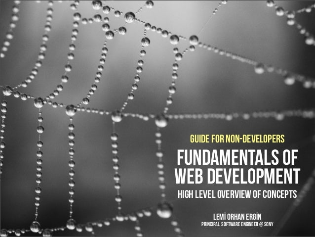 High level overview of conceptsLemİ Orhan ErgİnPrincipal software Engineer @ Sonyguide for non-developersFundamentals ofwe...
