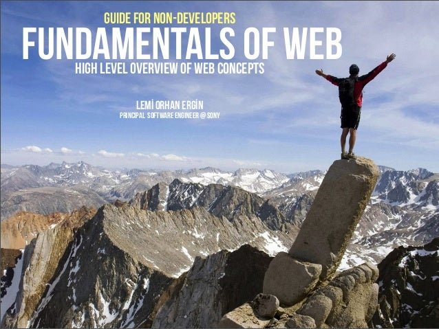 Fundamentals of WebHigh level overview of web conceptsLemİ Orhan ErgİnPrincipal software Engineer @ Sonyguide for non-deve...