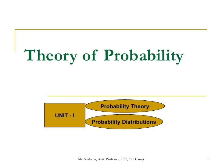 Theory of Probability UNIT - I Probability Theory Probability Distributions