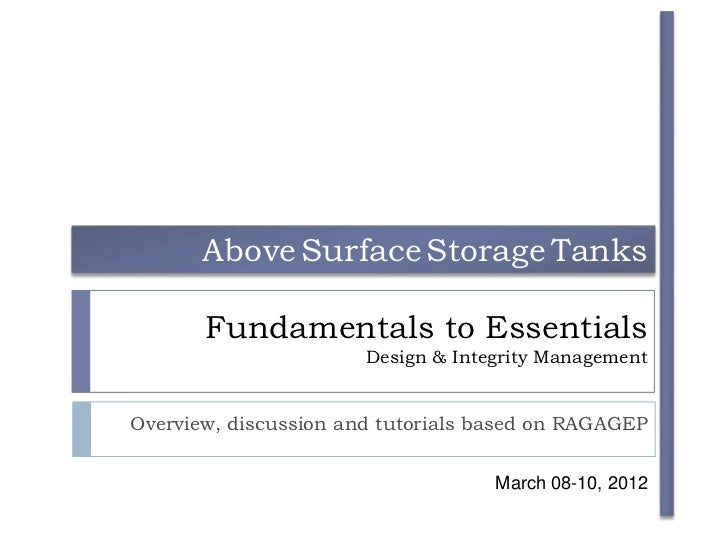 Above Surface Storage Tanks       Fundamentals to Essentials                       Design & Integrity ManagementOverview, ...
