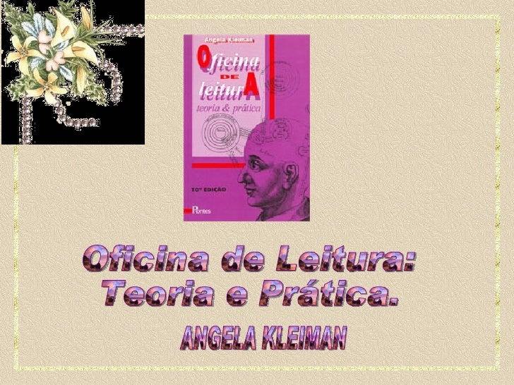 Oficina de Leitura:  Teoria e Prática.  ANGELA KLEIMAN