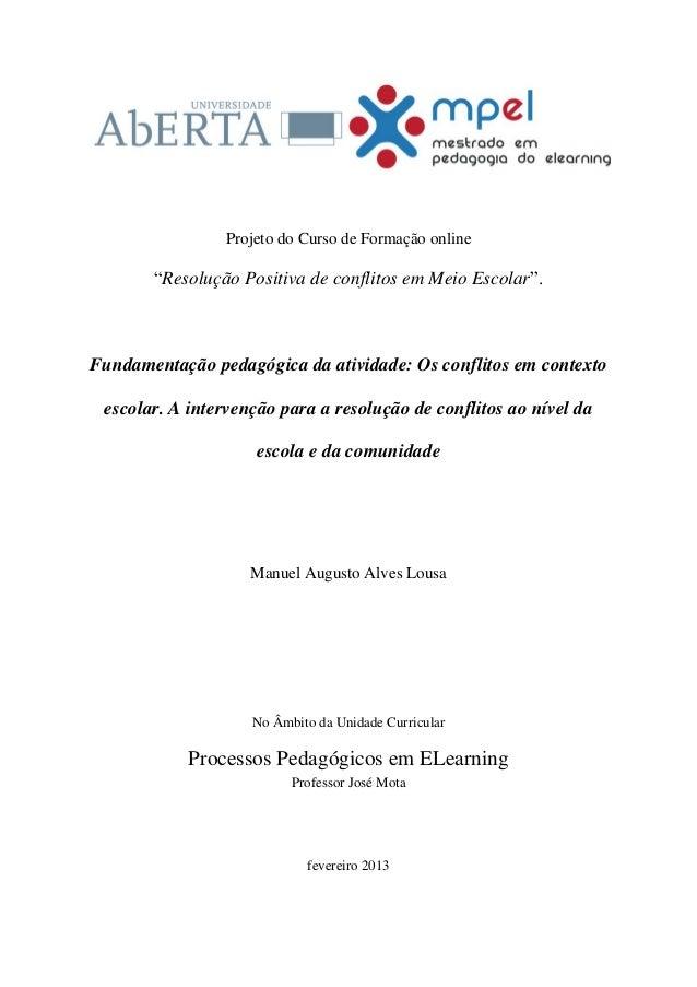 """Projeto do Curso de Formação online       """"Resolução Positiva de conflitos em Meio Escolar"""".Fundamentação pedagógica da at..."""