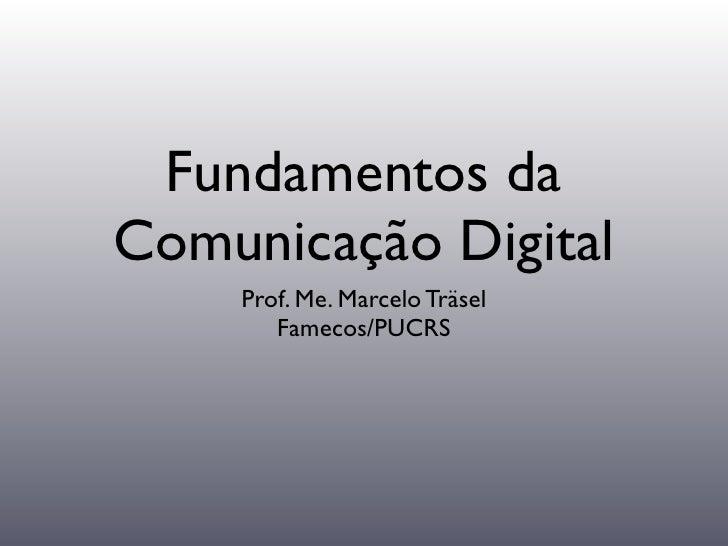 Fundamentos da Comunicação Digital     Prof. Me. Marcelo Träsel        Famecos/PUCRS