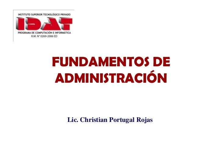 FUNDAMENTOS DE  ADMINISTRACIÓN<br />Lic. Christian Portugal Rojas<br />