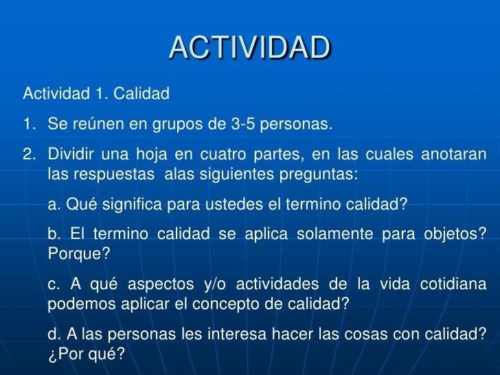 ACTIVIDAD<br />Actividad 1. Calidad<br />Se reúnen en grupos de 3-5 personas.<br />Dividir una hoja en cuatro partes, en l...