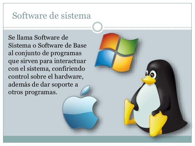 Software de sistema  Se llama Software de  Sistema o Software de Base  al conjunto de programas  que sirven para interactu...