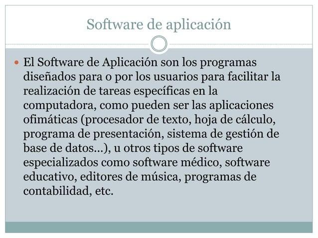 Software de aplicación   El Software de Aplicación son los programas  diseñados para o por los usuarios para facilitar la...