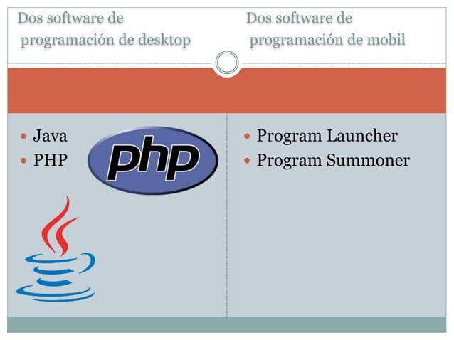 Dos software de  programación de desktop  Dos software de  programación de mobil   Java   PHP   Program Launcher   Pro...