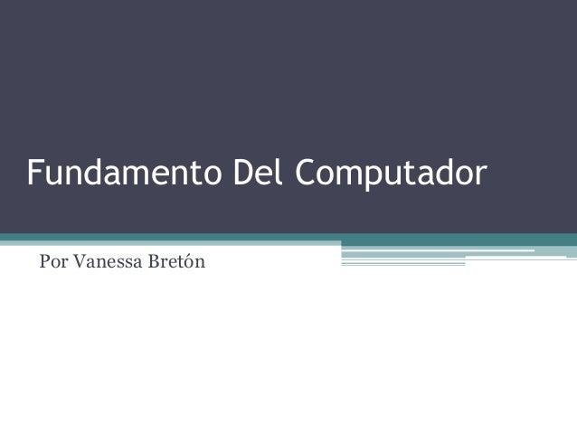 Fundamento Del Computador  Por Vanessa Bretón