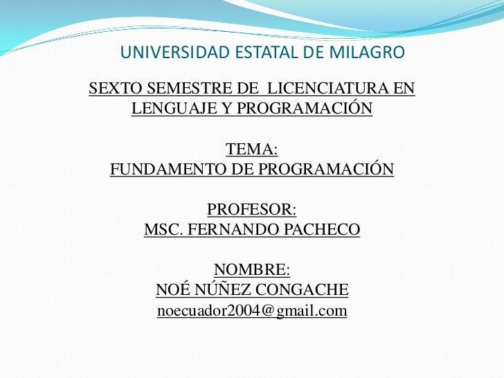 UNIVERSIDAD ESTATAL DE MILAGROSEXTO SEMESTRE DE LICENCIATURA EN    LENGUAJE Y PROGRAMACIÓN            TEMA:  FUNDAMENTO DE...