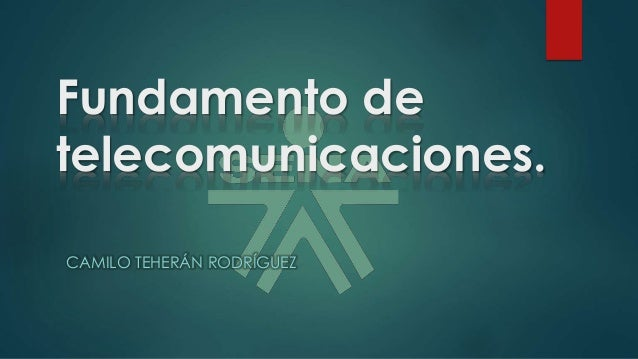 Fundamento de telecomunicaciones. CAMILO TEHERÁN RODRÍGUEZ