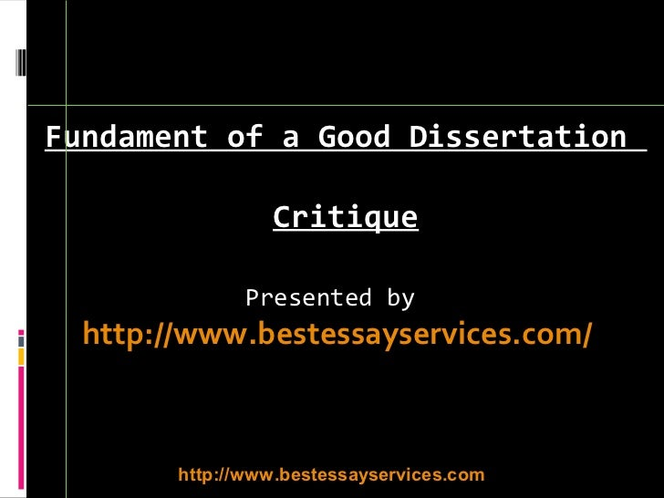 Fundament of a Good Dissertation                 Critique               Presented by  http://www.bestessayservices.com/   ...