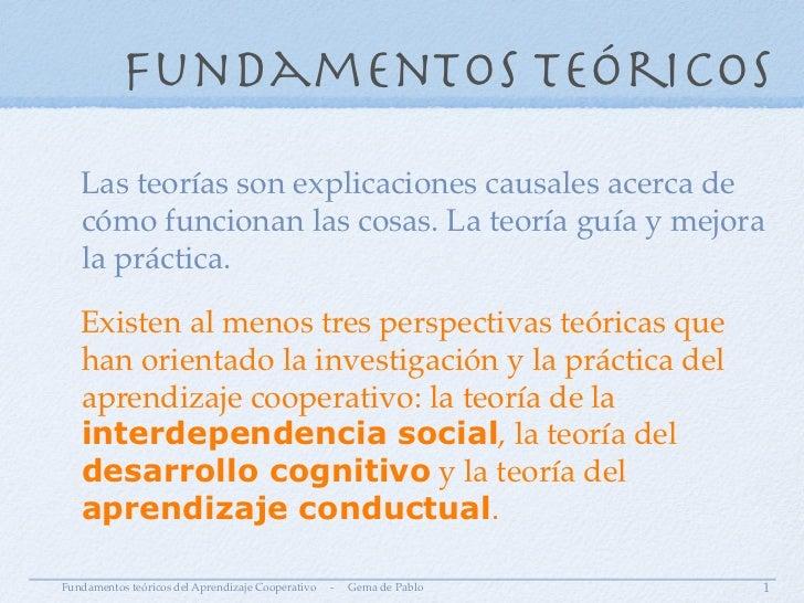 Fundamentos teóricos   Las teorías son explicaciones causales acerca de   cómo funcionan las cosas. La teoría guía y mejor...