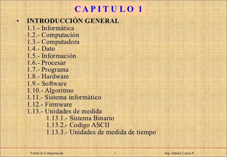 C A P I T U L O  1 <ul><li>INTRODUCCIÓN GENERAL </li></ul><ul><ul><li>1.1.- Informática </li></ul></ul><ul><ul><li>1.2.- C...