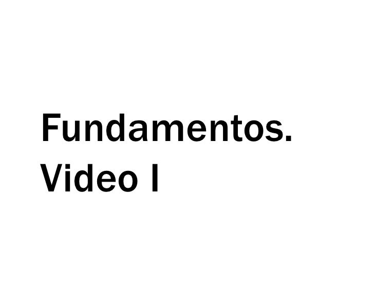 Fundamentos. Video I<br />