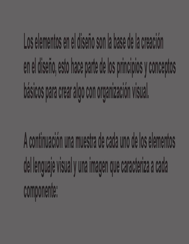 Los elementos en el diseño son la base de la creaciónen el diseño, esto hace parte de los principios y conceptosbásicos pa...