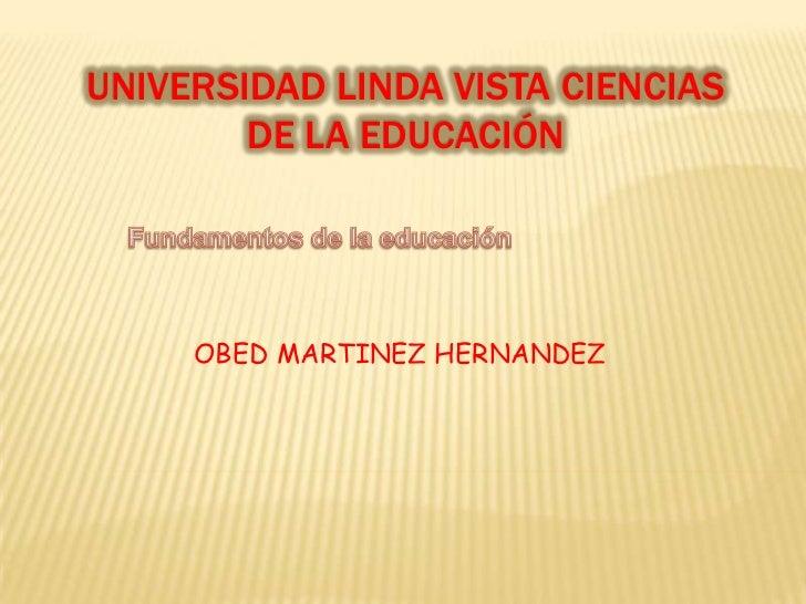 UNIVERSIDAD LINDA VISTA CIENCIAS        DE LA EDUCACIÓN     OBED MARTINEZ HERNANDEZ