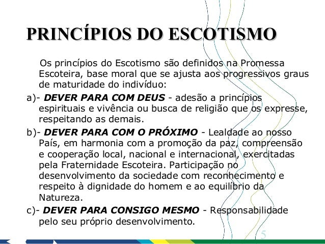 PRINCÍPIOS DO ESCOTISMO   Os princípios do Escotismo são definidos na Promessa   Escoteira, base moral que se ajusta aos p...