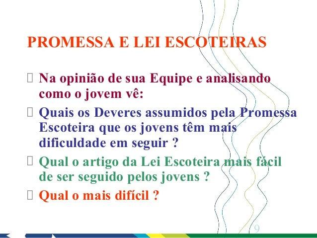 PROMESSA E LEI ESCOTEIRAS Na opinião de sua Equipe e analisando como o jovem vê: Quais os Deveres assumidos pela Promessa ...