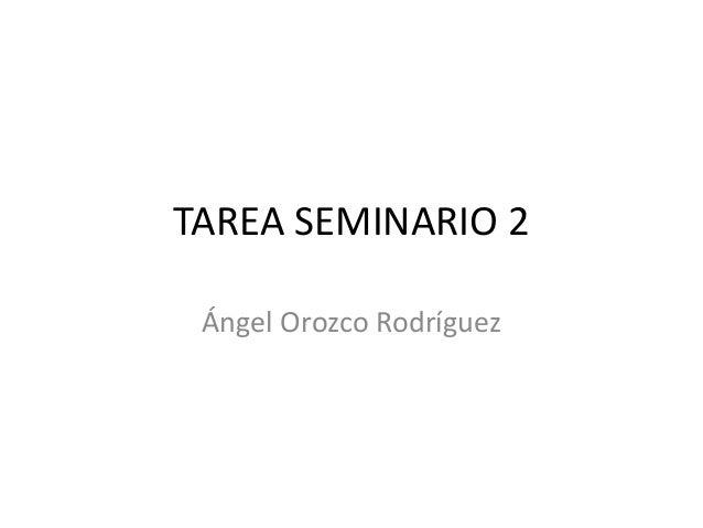 TAREA SEMINARIO 2 Ángel Orozco Rodríguez