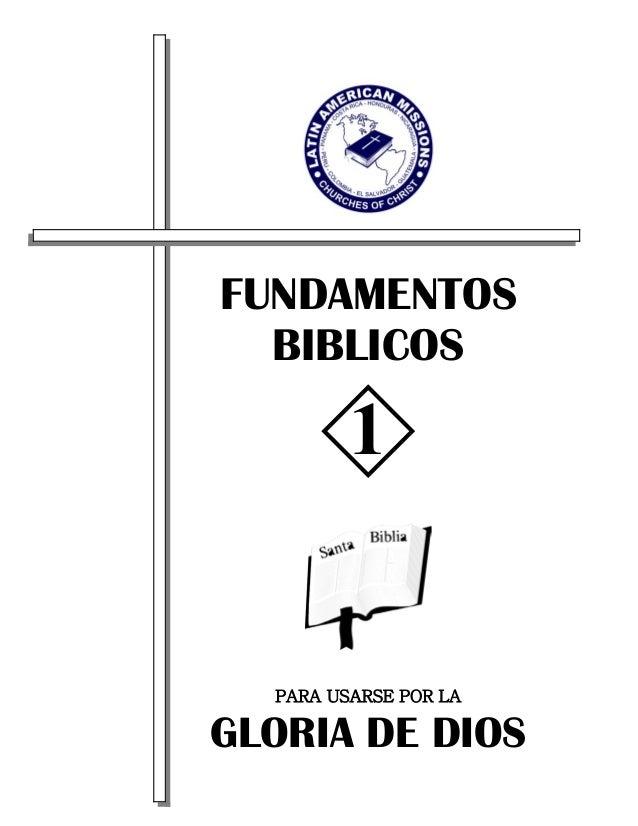 Fundamentos Bíblicos I Página 1 FUNDAMENTOS BIBLICOS PARA USARSE POR LA GLORIA DE DIOS 1