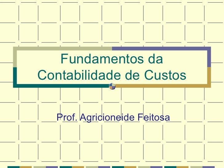 Fundamentos da Contabilidade de Custos Prof. Agricioneide Feitosa
